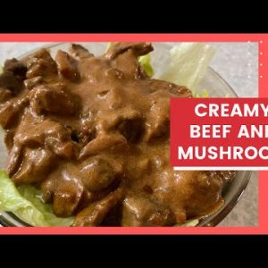 CREAMY BEEF AND MUSHROOM/ Keto friendly/ Low Carb meals