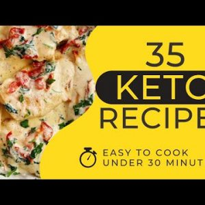 Best Keto Recipes – 35 Recipes You Can Cook In Under 30 Minutes