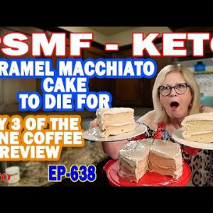 PSMF   KETO   CARAMEL MACCHIATO CAKE TO DIE FOR   DAY 2 of 3 for the BONE COFFEE REVIEW